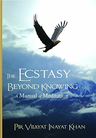 New Course In Meditation Begins Oct. 11, 2018, 8-8:45pm:  The Ecstasy Beyond Knowing by Pir Vilayat Inayat Khan